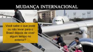 Mudança Internacional: o que posso levar para o Brasil?
