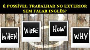 Trabalhar no Exterior sem falar inglês?