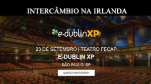 E-Dublin XP: evento promove intercâmbio na Irlanda