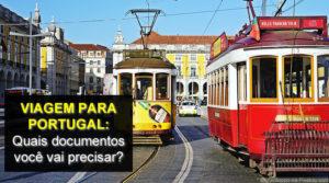 Viagem para Portugal: quais documentos preciso levar?